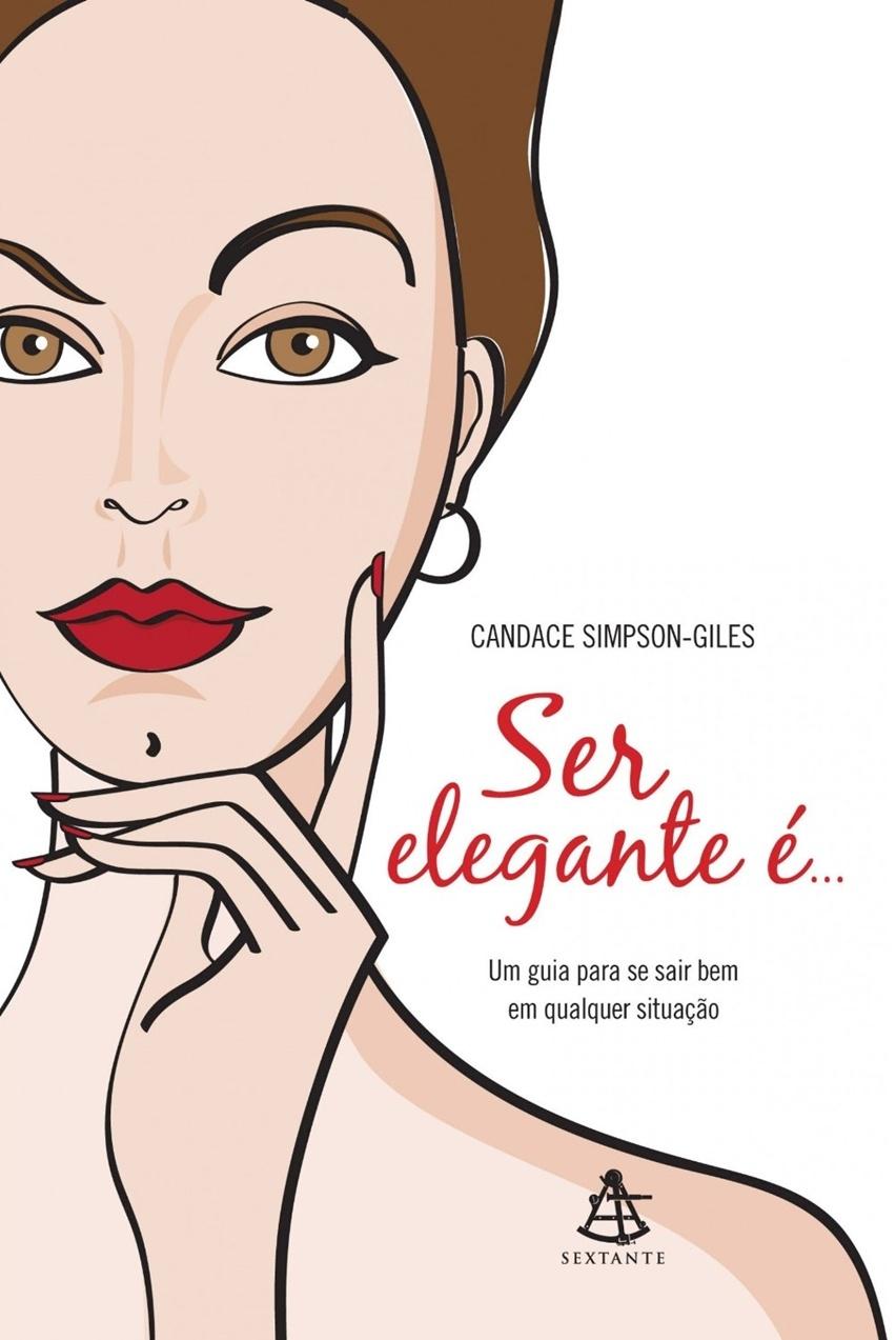 Ser elegante é - Um guia para se sair bem em qualquer situação por Candace Simpson-Giles - Cris Vallias Blog